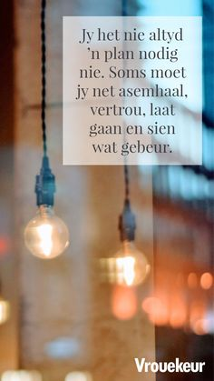 Jy net nie altyd 'n plan nodig nie. Son Quotes, Bible Verses Quotes, Quotes About God, True Quotes, Words Quotes, Qoutes, Amazing Inspirational Quotes, Inspirational Prayers, Afrikaanse Quotes