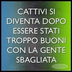 You become bad after being too good with the wrong people Italian Phrases, Italian Quotes, Words Quotes, Life Quotes, Sayings, Insta Posts, Foto E Video, Sentences, Best Quotes