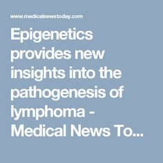 Epigenetics provides new insights into the pathogenesis of lymphoma - Medical News Today