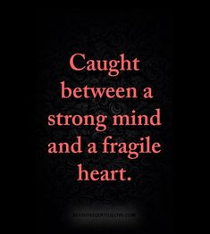best love quotes -Caught between a strong mind and a fragile heart. Best Love Quotes, Cute Quotes, Words Quotes, Wise Words, Quotes To Live By, Favorite Quotes, Sayings, Motivational Quotes, Inspirational Quotes