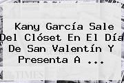 http://tecnoautos.com/wp-content/uploads/imagenes/tendencias/thumbs/kany-garcia-sale-del-closet-en-el-dia-de-san-valentin-y-presenta-a.jpg Kany Garcia. Kany García sale del clóset en el Día de San Valentín y presenta a ..., Enlaces, Imágenes, Videos y Tweets - http://tecnoautos.com/actualidad/kany-garcia-kany-garcia-sale-del-closet-en-el-dia-de-san-valentin-y-presenta-a/