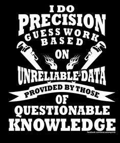 Precision Guesswork - Equipment Operator by AnACustomPrints on Etsy Life Quotes, Funny Quotes, Funny Memes, Hilarious, Truck Memes, Car Jokes, Humor Quotes, Work Quotes, Sarcastic Quotes