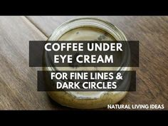 Homemade Coffee Under Eye Cream For Fine Lines & Dark Circles