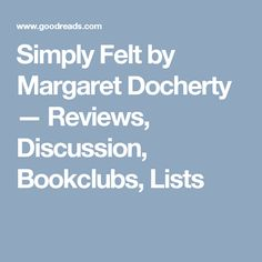 Simply Felt by Margaret Docherty — Reviews, Discussion, Bookclubs, Lists