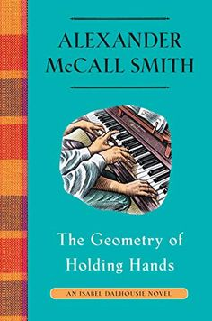 The Geometry of Holding Hands: An Isabel Dalhousie Novel (13) (Isabel Dalhousie Series) - Kindle edition by McCall Smith, Alexander. Literature & Fiction Kindle eBooks @ Amazon.com.