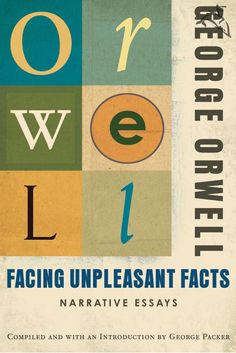 """Facing Unpleasant Facts: Narrative Essays on Scribd // George Orwell was first and foremost an essayist, producing throughout his life an extraordinary array of short nonfiction that reflected--and illuminated--the fraught times in which he lived. """"As soon as he began to write something,"""" comments George Packer in his foreword, """"it was as natural for Orwell to propose, generalize, qualify, argue, judge--in short, to think--as it was for Yeats to versify or Dickens to invent."""""""