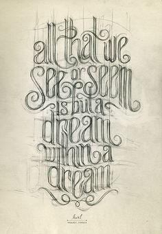 """""""Is all that we see or seem is but a dream within a dream"""" - 'A dream within a Dream' poem by Edgar Allan Poe"""