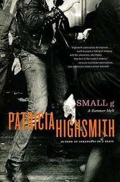 Small G: A Summer Idyll by Patricia Highsmith Patricia Highsmith Books, Good Books, Books To Read, Literary Characters, Adventure Novels, Classic Fairy Tales, Book Writer, Love Can, Pulp Fiction
