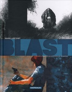 Blast 4: Provided that Buddhists are wrong by Manu Larcenet - The last volume is an exemplary artistic success. Blast can not be ignored. It's dense, dark, tragic, stuffed to the brim with overflowing humanity and fascinating savagery. But also by its incredible graphic and narrative qualities.