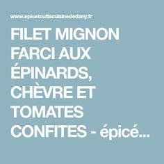 FILET MIGNON FARCI AUX ÉPINARDS, CHÈVRE ET TOMATES CONFITES - épicétout, la cuisine de dany