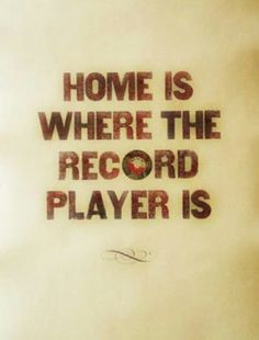 Home is where the record player is !