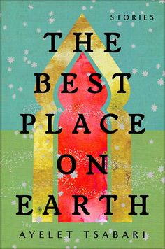 Excellent news! Ayelet Tsabari's debut collection of short stories, The Best Place on Earth—which won the 2015 Sami Rohr Prize for Jewish Literature—is coming to the United States!