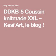 DDKB-5 Coussin knitmade XXL – Kesi'Art, le blog !