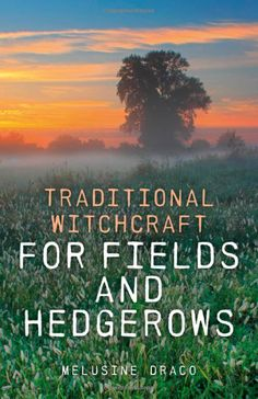 """Witch Library:  #Witch #Library ~ """"Traditional Witchcraft for Fields and Hedgerows,"""" by Melusine Draco."""