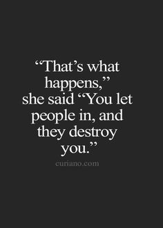 They don't actually destroy, they break you. Then build you up renewed with life lessons. It's your brokenness that makes you feel destroyed.