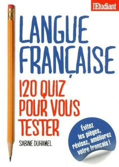 langue française - French language 120 quizzes to test your French