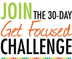 "So if you'd like to join me in taking back your time and living the most productive month of your life, then sign up for the 30 Day ""Get Focused"" Challenge."