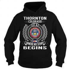 Thornton, Colorado Its Where My Story Begins - #printed t shirts #dc hoodies. I WANT THIS => https://www.sunfrog.com/States/Thornton-Colorado-Its-Where-My-Story-Begins-Black-Hoodie.html?60505