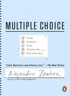 Multiple Choice, by Alejandro Zambra - Written in the form of a standardized test, asks the reader to respond to virtuoso language exercises and short narrative passages through multiple-choice questions that revolve around love, family, authoritarianism, and obedience. Recommended by: Ellen Eddy Bartholomew, Library Clerk.