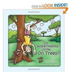 Do Watermelons Grow On Trees? by   Jamie Sajewel