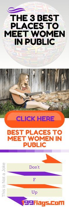 The 3 Best Places to Meet Women in Public Internationally  tinder, dating, coaching, babes  http://www.199flags.com/the-3-best-places-to-meet-women-in-public-internationally/