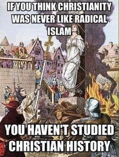 Atheism, Religion, Christianity, Islam, God is Imaginary. If you think Christianity was never like radical Islam you haven't studied Christian history. TRUE BUT THEY ARE NOT NOW! Maleficarum, Anti Religion, Religion Memes, Les Religions, Question Everything, We Are The World, Graphics Fairy, Thought Provoking, Christianity