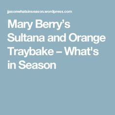 Mary Berry's Sultana and Orange Traybake – What's in Season