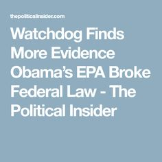 Watchdog Finds More Evidence Obama's EPA Broke Federal Law - The Political Insider