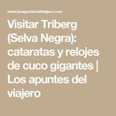 Visitar Triberg (Selva Negra): cataratas y relojes de cuco gigantes   Los apuntes del viajero