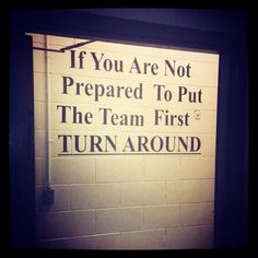If you aren't prepared to put the team first, turn around! This is great!
