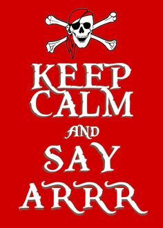 "In honour of international Talk like a Pirate Day, i decided to make my tiny contribution and show the ""true"" origins of the global KEEP CALM phenomenon. Keep Calm and Say Arrr Pirate Art, Pirate Life, Pirate Theme, Pirate Ships, Pirate Crafts, Keep Calm Posters, Keep Calm Quotes, Pirate Quotes, Pirate Sayings"