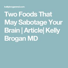 Two Foods That May Sabotage Your Brain Kelly Brogan, Schizophrenia, Body And Soul, Multiple Sclerosis, Your Brain, Autoimmune, Chronic Illness, May, Health Fitness