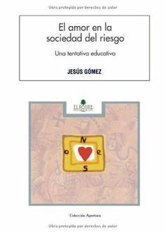 El amor en la sociedad del riesgo : una tentativa educativa / Jesús Gómez