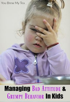 Bad Attitude & Grumpy Behavior in your kids doesn't have to derail your day…