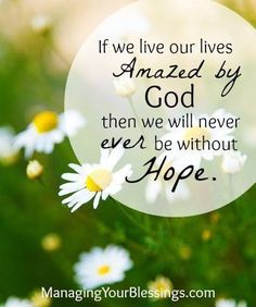 Amazing Hope comes by living amazed in God's Presence.