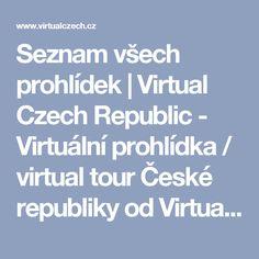 Seznam všech prohlídek | Virtual Czech Republic - Virtuální prohlídka / virtual tour České republiky od VirtualPanorama. Fullscreen panoramas of the Czech Republic.