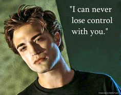 """""""I can never lose control with you."""" ~ Edward"""