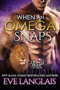 When An Omega Snaps (A Lion's Pride) by Eve Langlais Loved this read def my fave from the series see my reviews on Amazon Shelfari and Goodreads  https://www.goodreads.com/review/show/1357879284?book_show_action=false