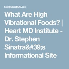 What Are High Vibrational Foods? | Heart MD Institute - Dr. Stephen Sinatra's Informational Site