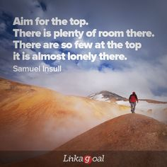 """#quotes """"Aim for the top, there is plenty of room there. There are so few at the top, it is almost lonely there."""" - Samuel Insull Reaching Goals, Enjoy The Silence, Never Alone, Goal Quotes, Life Goals, Lonely, Knowing You, People, Room"""