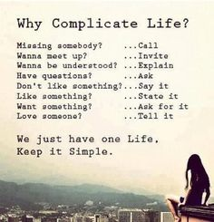 Funny pictures about Why Complicate Life. Oh, and cool pics about Why Complicate Life. Also, Why Complicate Life photos. Simple Life Quotes, Keep Life Simple, Life Quotes Love, Great Quotes, Quotes To Live By, Me Quotes, Inspirational Quotes, Simple Things, Daily Quotes