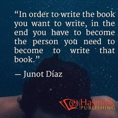 In the end you have to be become the person needed to write the book #HasmarkPublishing