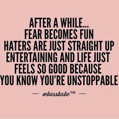 This is so true! Except I don't really have haters anymore, I don't think! 😏 But, I love this b/c I HAVE become unstoppable! Motivacional Quotes, Boss Quotes, Boss Babe Quotes Work Hard, Hater Quotes, The Words, This Is Your Life, Thing 1, It Goes On, Positive Quotes