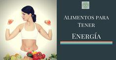 Los 7 Mejores Alimentos para Tener Energía
