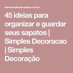 45 ideias para organizar e guardar seus sapatos | Simples Decoracao | Simples Decoração