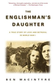 The Englishman's Daughter: A True Story of Love and Betrayal in World War One by Ben Macintyre, Samantha Bruce-Benjamin (Editor) Good Books, Books To Read, My Books, Reading Lists, Book Lists, The Englishman, Holocaust Books, Reading Rainbow, Book Writer