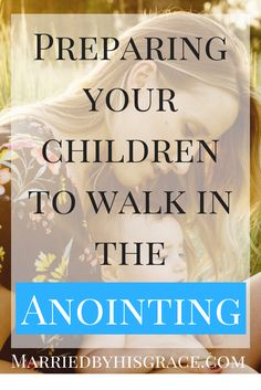 Preparing Your Children to Walk in the Anointing