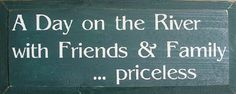 A Day On The River With Friends & Family Priceless Wood Sign Camping Friends, Friends Family, Houseboat Decor, River Quotes, Family Wood Signs, Wooden Signs, Lake Signs, Inspirational Signs, Woodworking Projects Diy