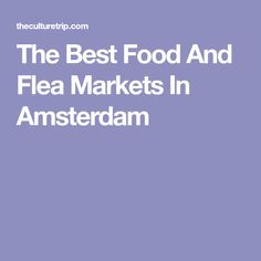 The Best Food And Flea Markets In Amsterdam