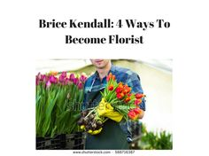 Brice kendall 4 ways to become florist